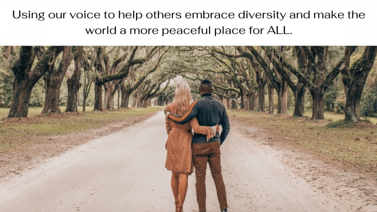 Using our voice to help others embrace diversity and make the world a more peaceful place for ALL.